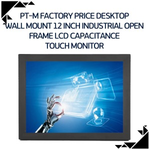 PT-M Factory price desktop wall Mount 12 inch Industrial open frame LCD Capacitance touch monitor